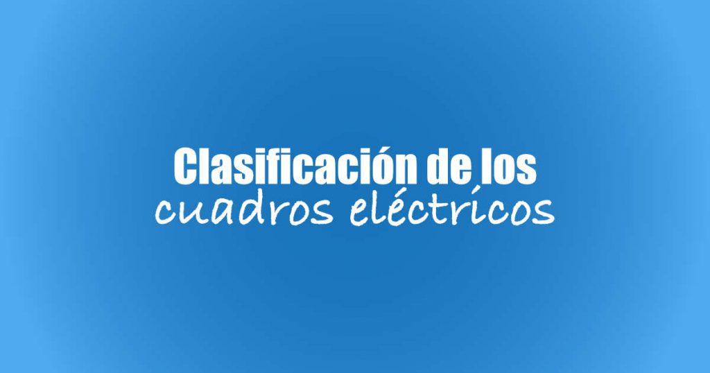 Clasificación de los cuadros eléctricos