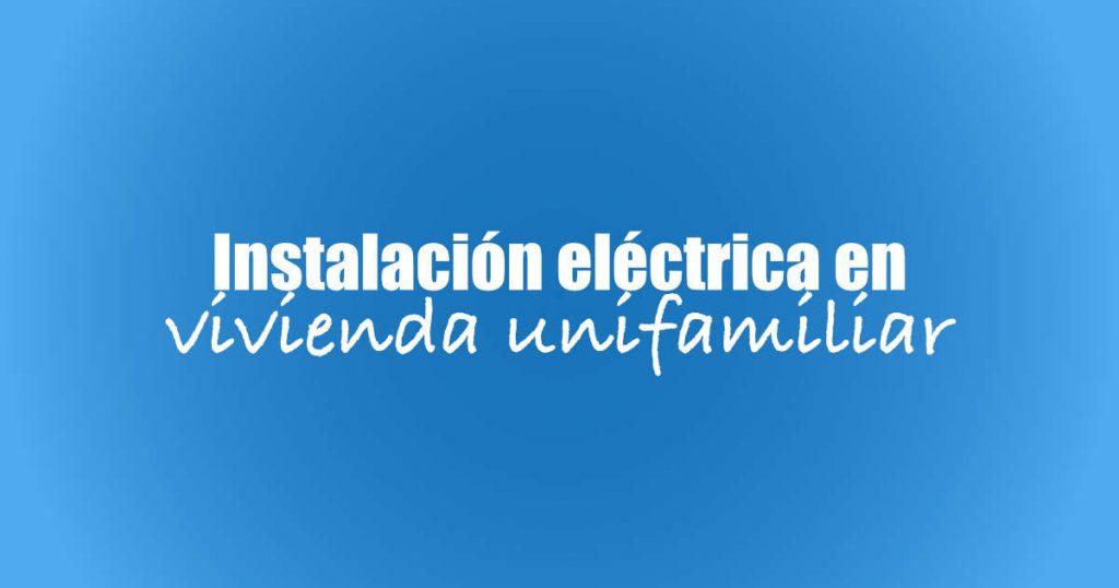 Instalación eléctrica en vivienda unifamiliar
