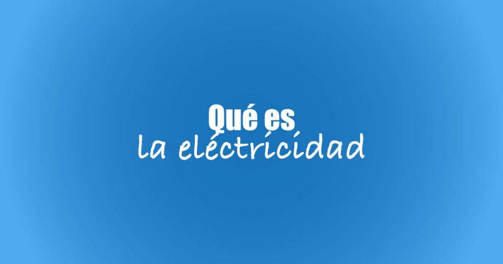 Electricidad, tipos de electricidad, generación eléctrica