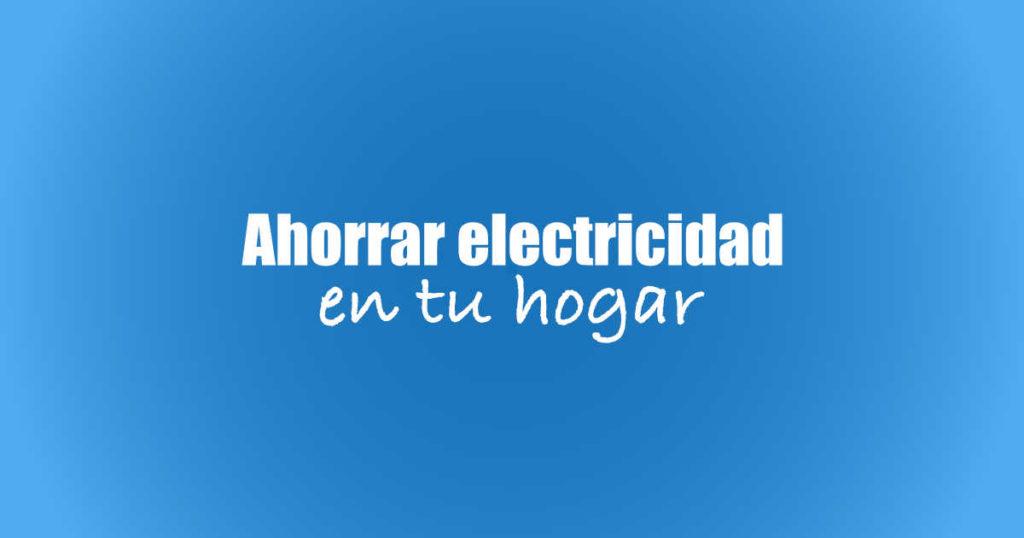 Consejos para ahorrar energía eléctrica en tu vivienda