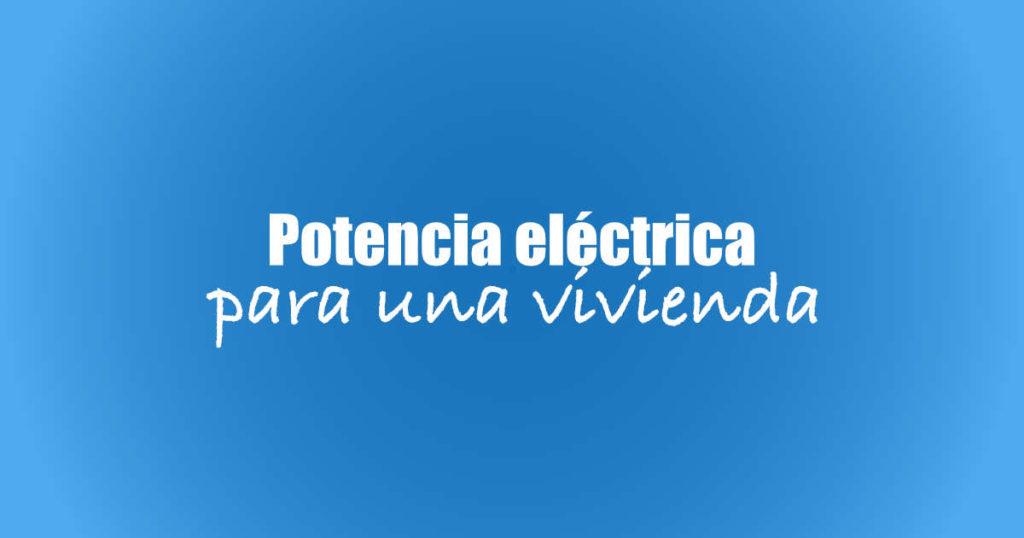Potencia eléctrica de una vivienda